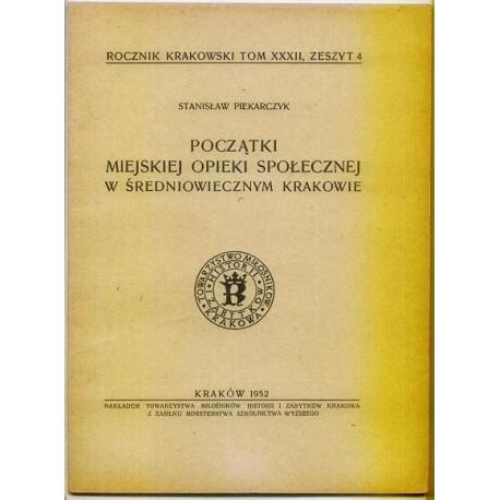 Stanisław Piekarczyk POCZĄTKI MIEJSKIEJ OPIEKI SPOŁECZNEJ W ŚREDNIOWIECZNYM KRAKOWIE [antykwariat]