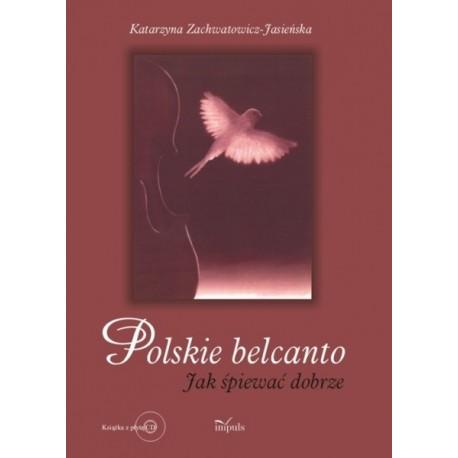 Katarzyna Zachwatowicz-Jasieńska POLSKIE BELCANTO. JAK ŚPIEWAĆ DOBRZE