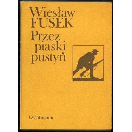 Wiesław Fusek PRZEZ PIASKI PUSTYŃ [antykwariat]