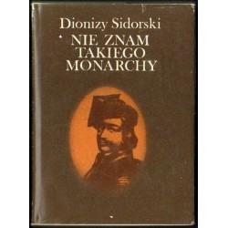 Dionizy Sidorski NIE ZNAM TAKIEGO MONARCHY [antykwariat]