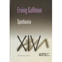 Erving Goffman SPOTKANIA. DWA STUDIA Z SOCJOLOGII INTERAKCJI