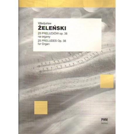 Władysław Żeleński 25 PRELUDIÓW OP. 38 NA ORGANY. 25 PRELUDES OP. 38 FOR ORGAN