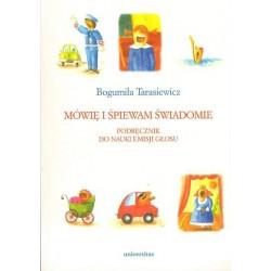 Bogumiła Tarasiewicz MÓWIĘ I ŚPIEWAM ŚWIADOMIE. PODRĘCZNIK DO EMISJI GŁOSU