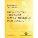 Anna Seretny, Ewa Lipińska ABC METODYKI NAUCZANIA JĘZYKA POLSKIEGO JAKO OBCEGO. TOM 3