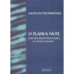 Mateusz Płomieński O ŚLĄSKĄ NUTĘ. KULTURA MUZYCZNA ŚLĄSKA W LATACH 1922-1939