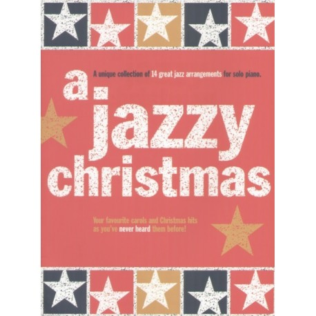 A JAZZY CHRISTMAS. A UNIQUE COLLECTION OF 14 GREAT JAZZ ARRANGEMENT FOR SOLO PIANO