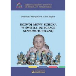 Swietłana Masgutowa, Anna Regner ROZWÓJ MOWY DZIECKA W ŚWIETLE INTEGRACJI SENSOMOTORYCZNEJ
