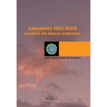 Andrzej Gładysz (red.) ZAKAŻENIA HIV/AIDS. PORADNIK DLA LEKARZY PRAKTYKÓW