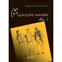 Bogumił Antoni Kiss MĘŻCZYŹNI ZAWODNI DLA ...?