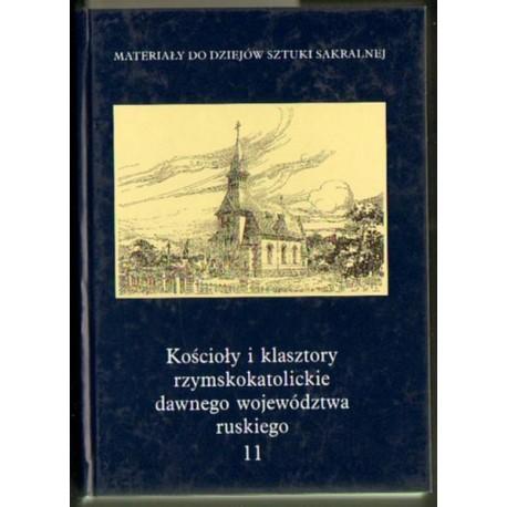 KOŚCIOŁY I KLASZTORY RZYMSKOKATOLICKIE DAWNEGO WOJEWÓDZTWA RUSKIEGO. TOM 11 [Antykwariat]