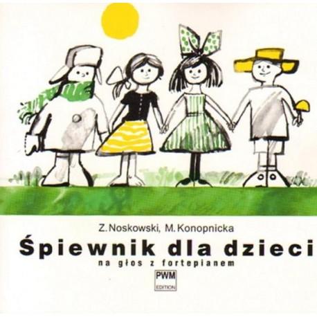 ŚPIEWNIK DLA DZIECI NA GŁOS Z FORTEPIANEM Zygmunt Noskowski, Maria Konopnicka