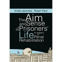 Anetta Jaworska THE AIM AND SENSE OF THE PRISONERS' LIFE IN ASPECT OF PENAL REHABILITATION
