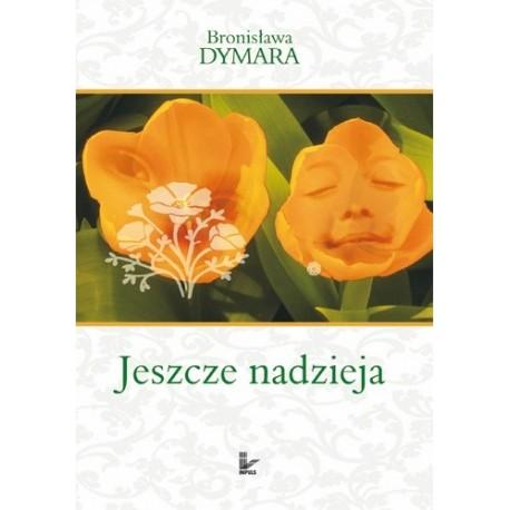 Bronisława Dymara JESZCZE NADZIEJA
