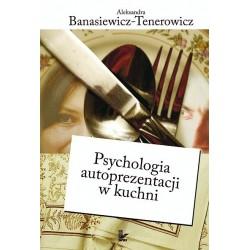 Aleksandra Banasiewicz-Tenerowicz PSYCHOLOGIA AUTOPREZENTACJI W KUCHNI