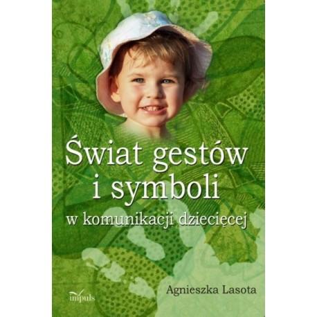 Agnieszka Lasota ŚWIAT GESTÓW I SYMBOLI W KOMUNIKACJI DZIECIĘCEJ