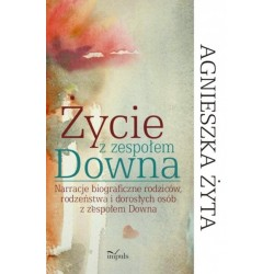 Agnieszka Żyta ŻYCIE Z ZESPOŁEM DOWNA