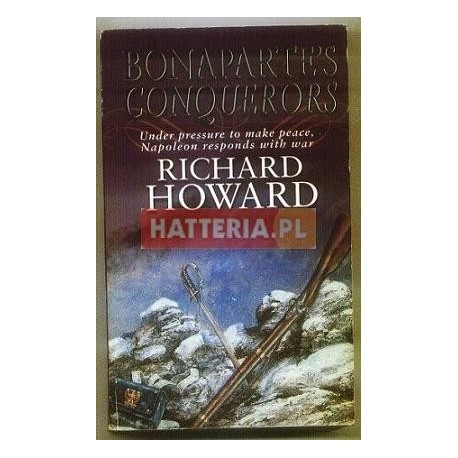 Richard Howard BONAPARTE'S CONQUERORS [antykwariat]