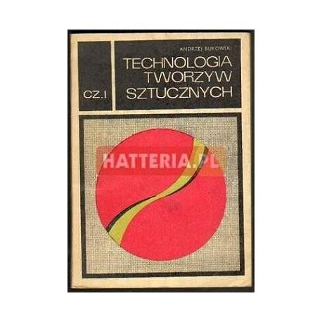 Andrzej Bukowski TECHNOLOGIA TWORZYW SZTUCZNYCH CZ. 1 [antykwariat]