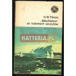 """H. W. Tilman """"MISCHIEFEM"""" DO LODOWYCH SZCZYTÓW [antykwariat]"""