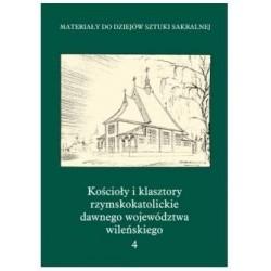 Kościoły i klasztory rzymskokatolickie dawnego województwa wileńskiego. Część 3. Tom 4