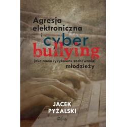 Jacek Pyżalski AGRESJA ELEKTRONICZNA I CYBERBULLYING JAKO NOWE RYZYKOWNE ZACHOWANIA MŁODZIEŻY