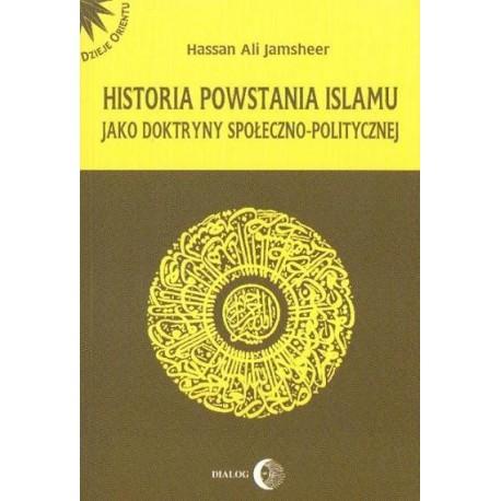 Hassan Ali Jamsheer HISTORIA POWSTANIA ISLAMU JAKO DOKTRYNY SPOŁECZNO-POLITYCZNEJ
