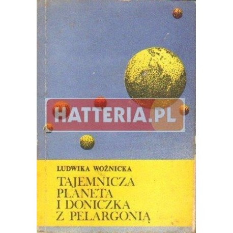 Ludwika Woźnicka TAJEMNICZA PLANETA I DONICZKA Z PELARGONIĄ [antykwariat]