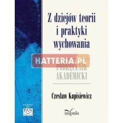 Czesław Kupisiewicz Z DZIEJÓW TEORII I PRAKTYKI WYCHOWANIA. PODRĘCZNIK AKADEMICKI