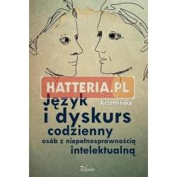 Dorota Krzemińska JĘZYK I DYSKURS CODZIENNY OSÓB Z NIEPEŁNOSPRAWNOŚCIĄ INTELEKTUALNĄ