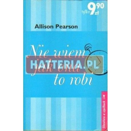 Alison Pearson NIE WIEM JAK ONA TO ROBI [antykwariat]