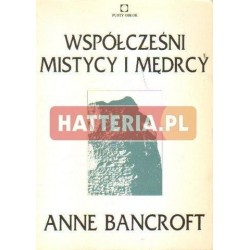 Anne Bancroft WSPÓŁCZEŚNI MISTYCY I MĘDRCY [antykwariat]