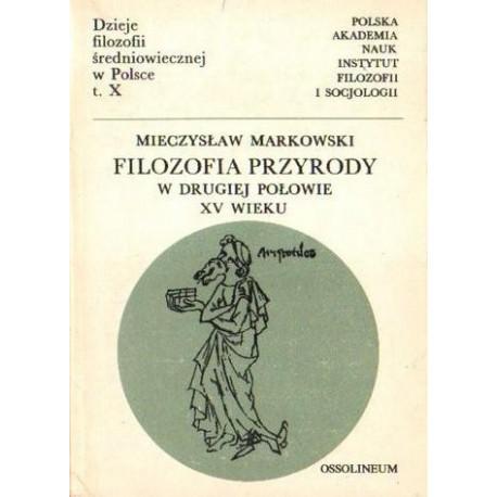 Mieczysław Markowski FILOZOFIA PRZYRODY W DRUGIEJ POŁOWIE XV WIEKU [antykwariat]