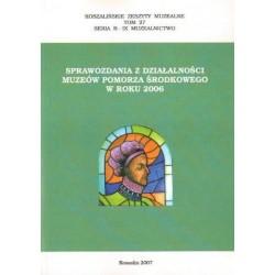 SPRAWOZDANIA Z DZIAŁALNOŚCI MUZEÓW POMORZA ŚRODKOWEGO W ROKU 2006
