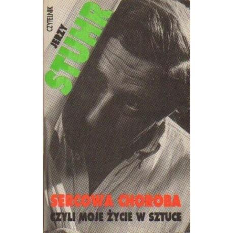 Jerzy Stuhr SERCOWA CHOROBA CZYLI MOJE ŻYCIE W SZTUCE [antykwariat]