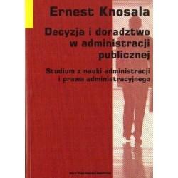 Ernest Knosala DECYZJA I DORADZTWO W ADMINISTRACJI PUBLICZNEJ. STUDIUM Z NAUKI ADMINISTRACJI I PRAWA ADMINISTRACYJNEGO