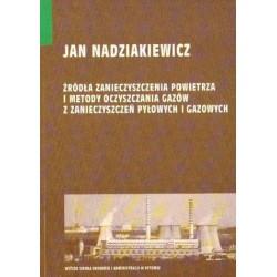 ŹRÓDŁA ZANIECZYSZCZENIA POWIETRZA I METODY OCZYSZCZANIA GAZÓW Z ZANIECZYSZCZEŃ PYŁOWYCH I GAZOWYCH Jan Nadziakiewicz