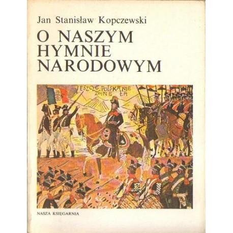 Jan Stanisław Kopczewski O NASZYM HYMNIE NARODOWYM [antykwariat]