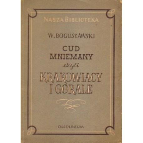 Wojciech Bogusławski CUD MNIEMANY CZYLI KRAKOWIACY I GÓRALE [antykwariat]