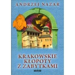 Andrzej Nazar KRAKOWSKIE KŁOPOTY Z ZABYTKAMI