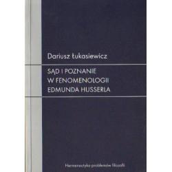 Dariusz Łukasiewicz SĄD I POZNANIE W FENOMENOLOGII EDMUNDA HUSSERLA