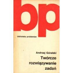 Andrzej Góralski TWÓRCZE ROZWIĄZYWANIE ZADAŃ [antykwariat]