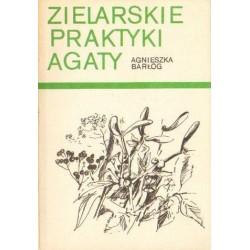 Agnieszka Barłóg ZIELARSKIE PRAKTYKI AGATY [antykwariat]