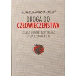 Halina Romanowska-Łakomy DROGA DO CZŁOWIECZEŃSTWA. USŁYSZ WEWNĘTRZNY NAKAZ BYCIA CZŁOWIEKIEM