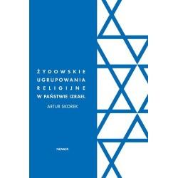 Artur Skorek ŻYDOWSKIE UGRUPOWANIA RELIGIJNE W PAŃSTWIE IZRAEL. POLITYCZNA ROLA ORTODOKSYJNEGO JUDAIZMU