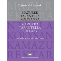 Roman Maciejewski MAZUREK. TARANTELA. KOŁYSANKA. OPRACOWANIE NA 2 FORTEPIANY