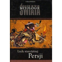 Ludy starożytnej Persji. Seria: Mitologie Świata