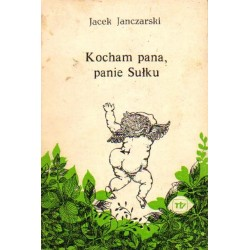 Jacek Janczarski KOCHAM PANA, PANIE SUŁKU