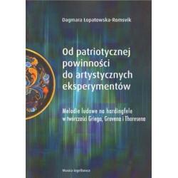 OD PATRIOTYCZNEJ POWINNOŚCI DO ARTYSTYCZNYCH EKSPERYMENTÓW Dagmara Łopatowska-Romsvik