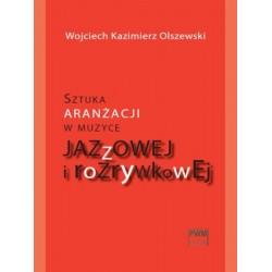 SZTUKA ARANŻACJI W MUZYCE JAZZOWEJ I ROZRYWKOWEJ + CD Wojciech Kazimierz Olszewski
