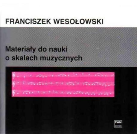 MATERIAŁY DO NAUKI O SKALACH MUZYCZNYCH ZASADY MUZYKI Franciszek Wesołowski